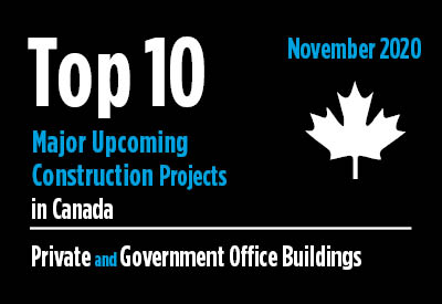 Top 10 major upcoming Private and Government Office Building construction projects - Canada - November 2020 Graphic