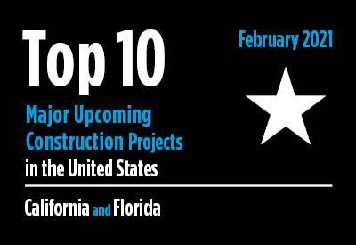 Top 10 major upcoming California and Florida construction projects - U.S. - February 2021 Graphic
